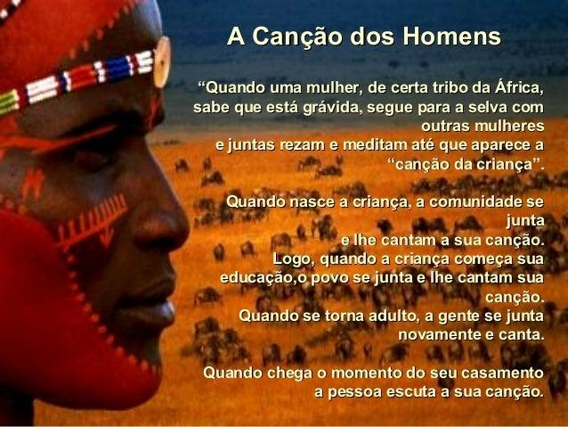 """A Canção dos Homens """"Quando uma mulher, de certa tribo da África, sabe que está grávida, segue para a selva com outras mul..."""
