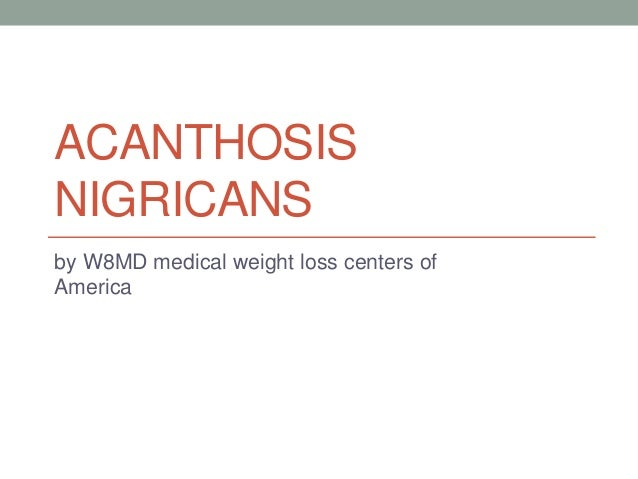 ACANTHOSIS NIGRICANS by W8MD medical weight loss centers of America