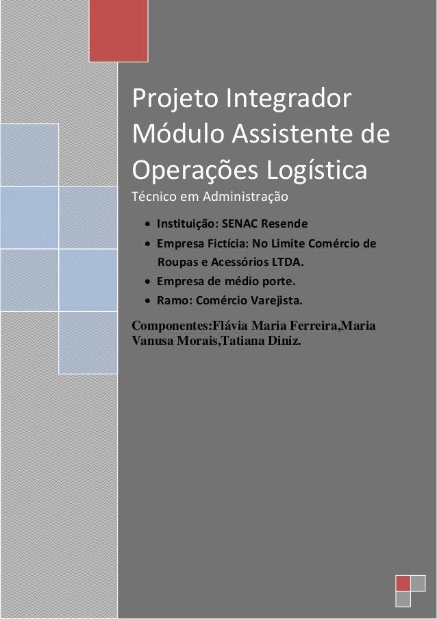 Projeto Integrador Módulo Assistente de Operações Logística Técnico em Administração  Instituição: SENAC Resende  Empres...