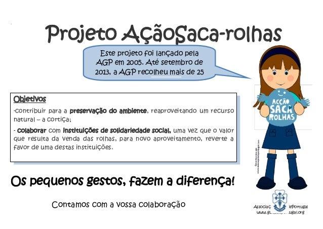 .  Projeto AçãoSaca-rolhas Este projeto foi lançado pela AGP em 2005. Até setembro de 2013, a AGP recolheu mais de 25 mil ...