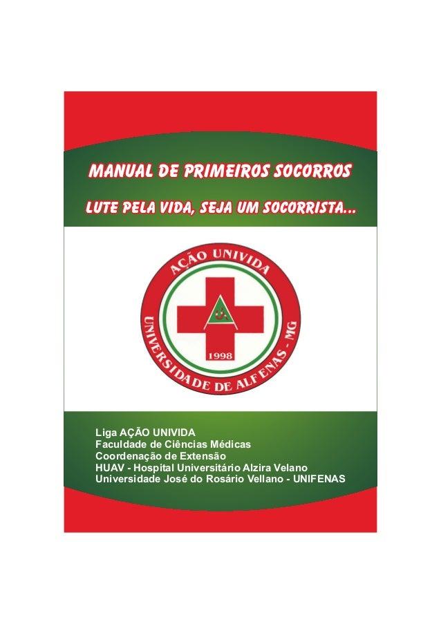 Manual de Primeiros SocorrosLute pela vida, seja um socorrista... Liga AÇÃO UNIVIDA Faculdade de Ciências Médicas Coordena...