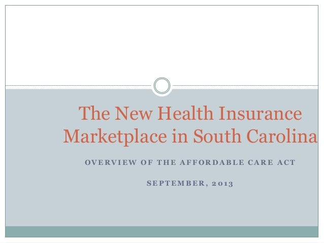 O V E R V I E W O F T H E A F F O R D A B L E C A R E A C T S E P T E M B E R , 2 0 1 3 The New Health Insurance Marketpla...