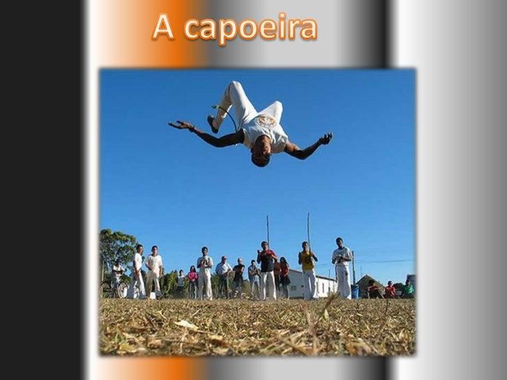 A históriaNo Brasil               A           Raízes            capoeira      africanas                Três             es...