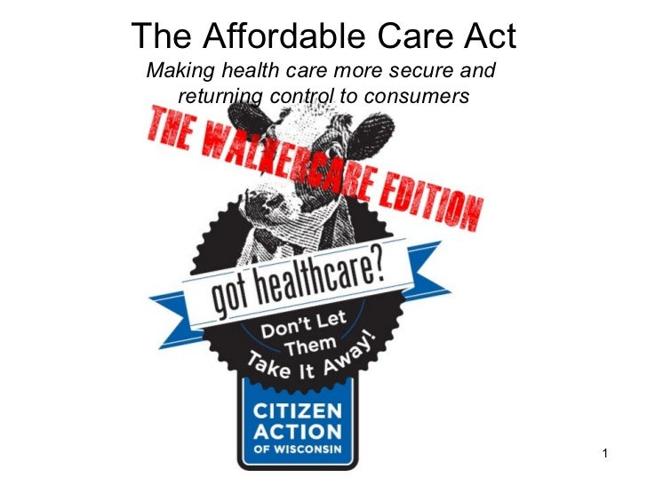 The Affordable Care ActMaking health care more secure and  returning control to consumers                                 ...