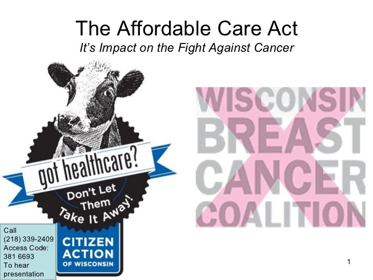 The Affordable Care Act                 It's Impact on the Fight Against CancerCall(218) 339-2409Access Code:381 6693To he...