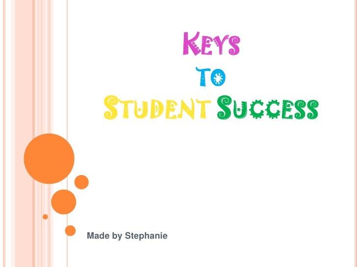 Keysto StudentSuccess<br />Made by Stephanie<br />