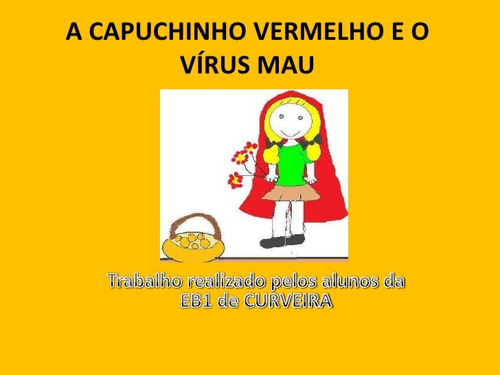 A CAPUCHINHO VERMELHO E O VÍRUS MAU <br />Trabalho realizado pelos alunos da EB1 de CURVEIRA <br />