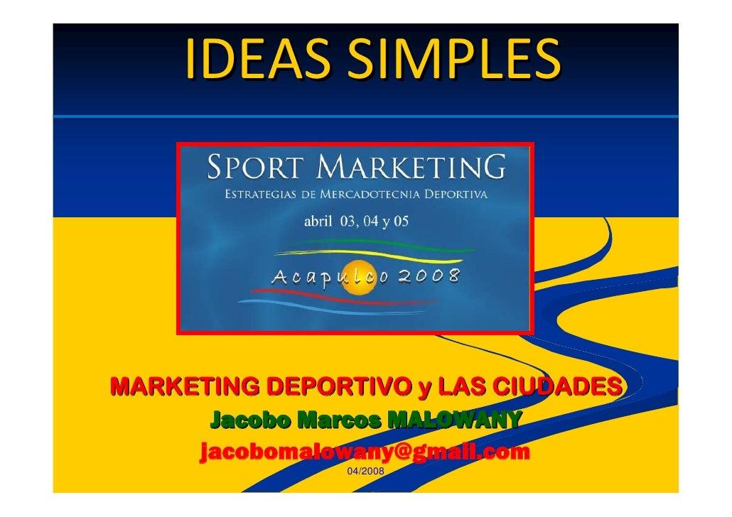 IDEASSIMPLES     MARKETING DEPORTIVO y LAS CIUDADES       Jacobo Marcos MALOWANY      jacobomalowany@gmail.com           ...