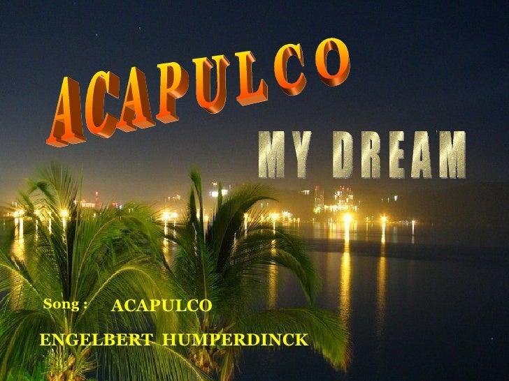 Song :   ACAPULCO ENGELBERT HUMPERDINCK