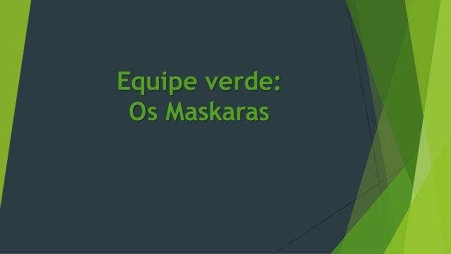 Equipe verde: Os Maskaras