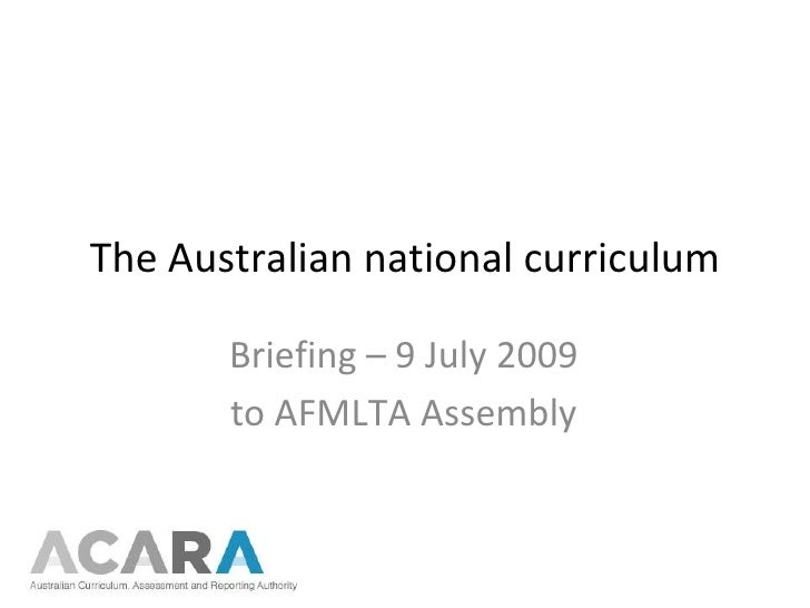 The Australian national curriculum Briefing – 9 July 2009 to AFMLTA Assembly