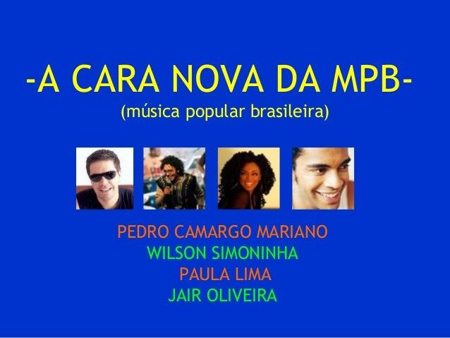 -A CARA NOVA DA MPB(música popular brasileira)  PEDRO CAMARGO MARIANO WILSON SIMONINHA PAULA LIMA JAIR OLIVEIRA