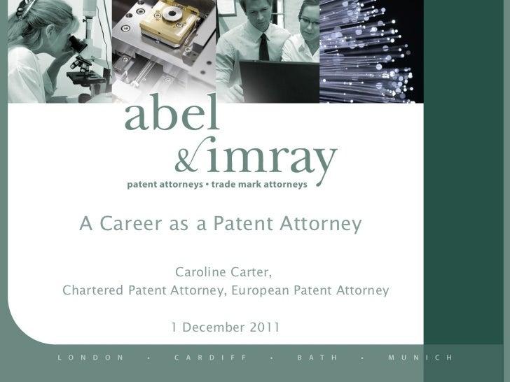 A Career as a Patent Attorney Caroline Carter,  Chartered Patent Attorney, European Patent Attorney 1 December 2011