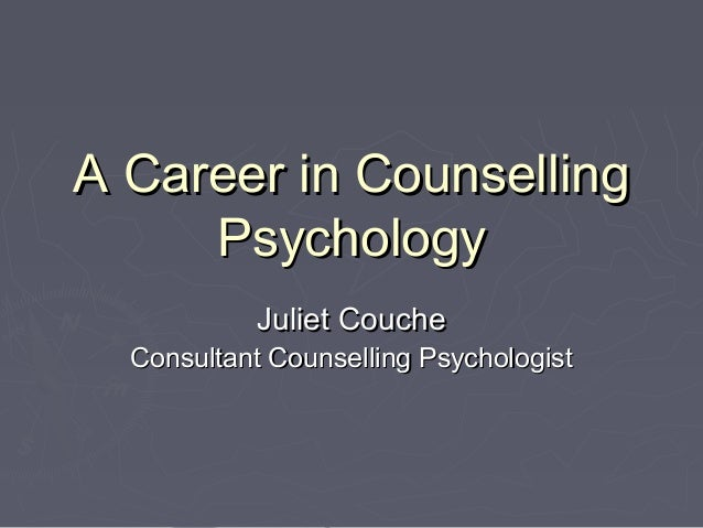 A Career in CounsellingA Career in Counselling PsychologyPsychology Juliet CoucheJuliet Couche Consultant Counselling Psyc...