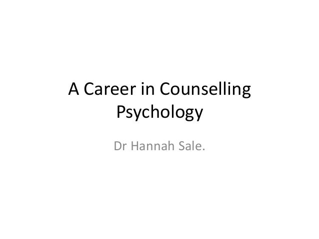 A Career in Counselling Psychology Dr Hannah Sale.