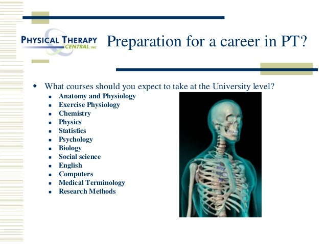 choosing a career in physical therapy Students interested in pursuing the doctor of physical therapy (dpt)  first step  toward this career is to earn your undergraduate degree, selecting any major of.
