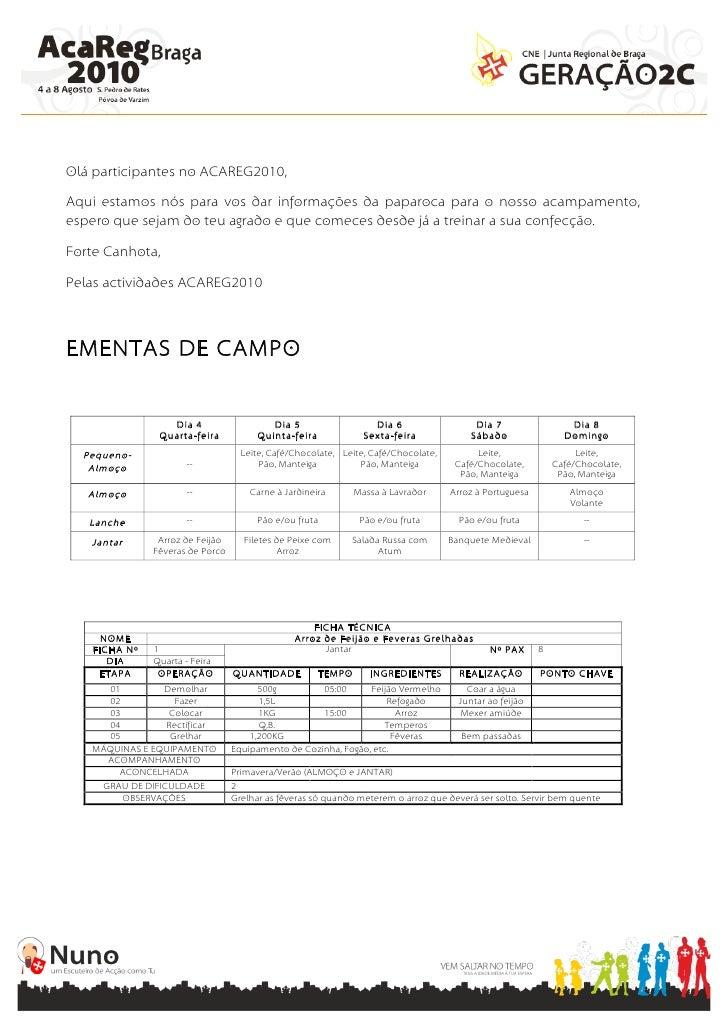 Olá participantes no ACAREG2010,  Aqui estamos nós para vos dar informações da paparoca para o nosso acampamento, espero q...