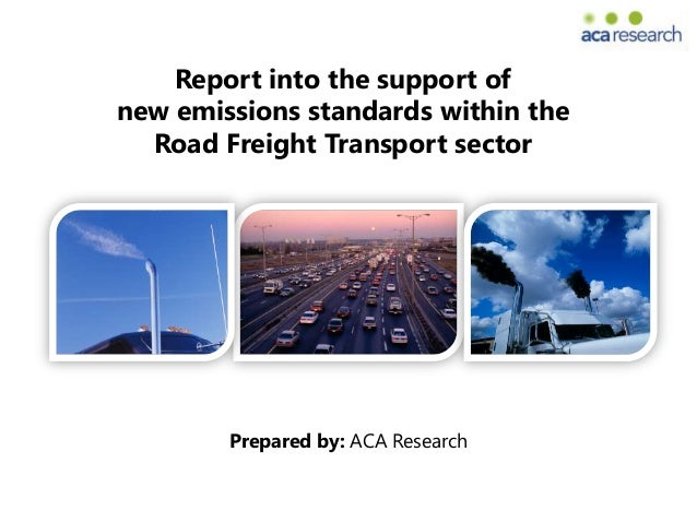 Report into the support ofnew emissions standards within the  Road Freight Transport sector        Prepared by: ACA Research
