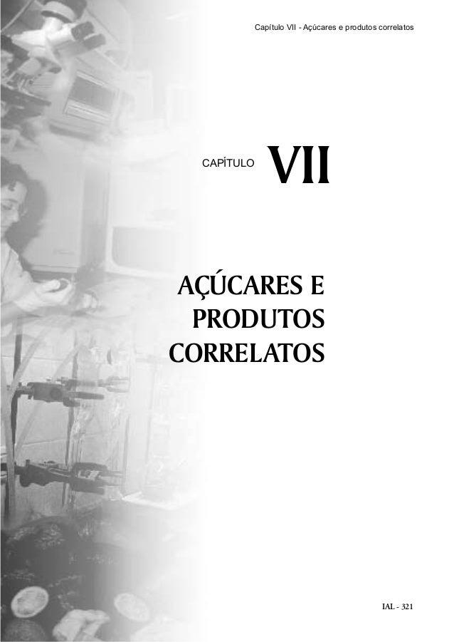Capítulo VII - Açúcares e produtos correlatos  CAPÍTULO  VII  AÇÚCARES E PRODUTOS CORRELATOS  IAL - 321