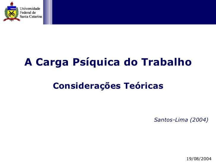 A Carga Psíquica do Trabalho Considerações Teóricas Santos-Lima (2004) 19/08/2004