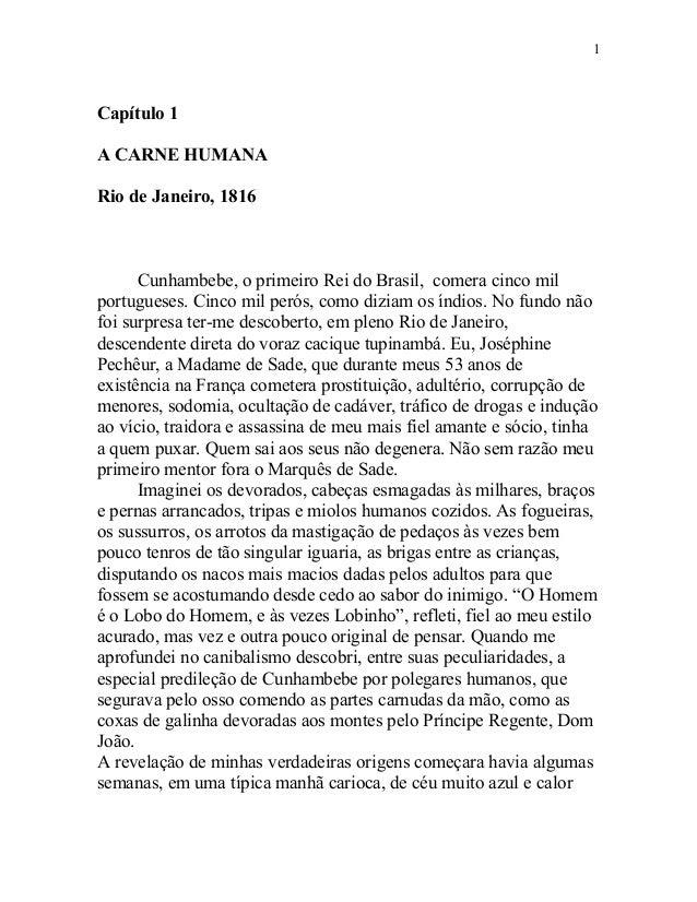Capítulo 1 A CARNE HUMANA Rio de Janeiro, 1816 Cunhambebe, o primeiro Rei do Brasil, comera cinco mil portugueses. Cinco m...