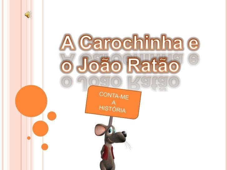 A Carochinha e o João Ratão<br />CONTA-ME<br /> A<br />HISTÓRIA <br />