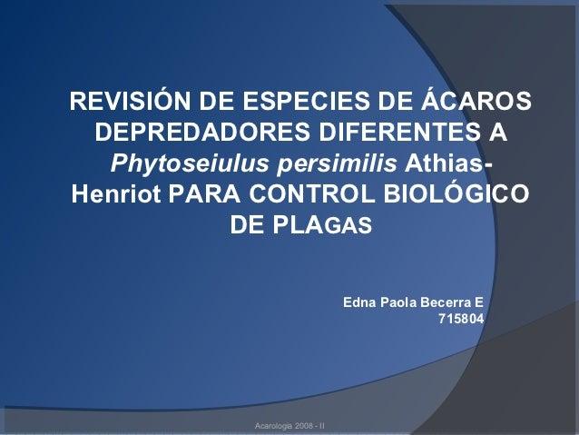 REVISIÓN DE ESPECIES DE ÁCAROS DEPREDADORES DIFERENTES A  Phytoseiulus persimilis Athias-Henriot PARA CONTROL BIOLÓGICO   ...