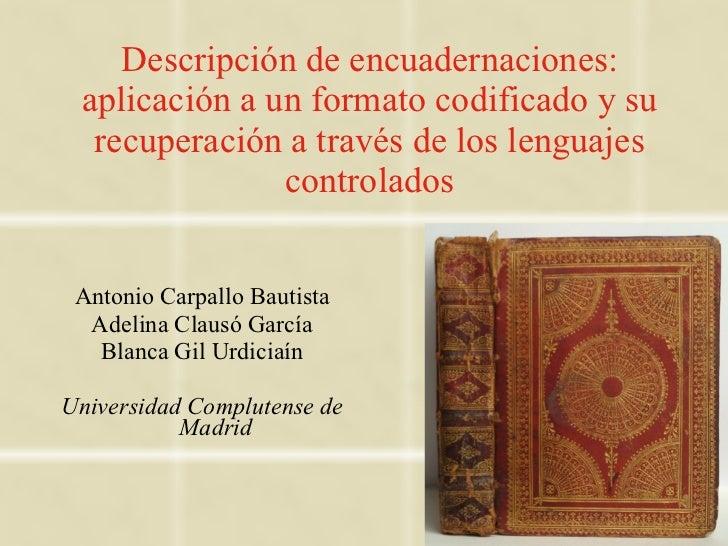 Descripción de encuadernaciones: aplicación a un formato codificado y su recuperación a través de los lenguajes controlado...