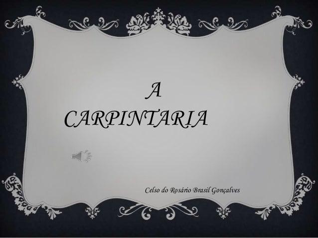 A CARPINTARIA Celso do Rosário Brasil Gonçalves