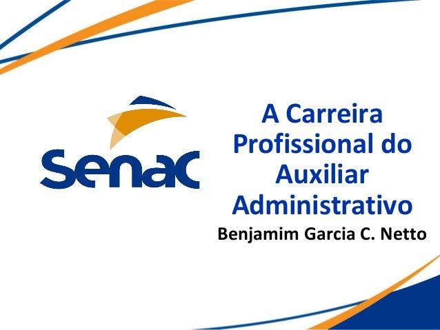 A Carreira Profissional do Auxiliar Administrativo Benjamim Garcia C. Netto