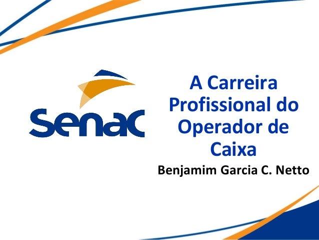 A Carreira Profissional do Operador de Caixa Benjamim Garcia C. Netto