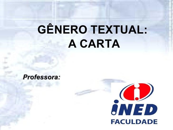 GÊNERO TEXTUAL: A CARTA Professora: