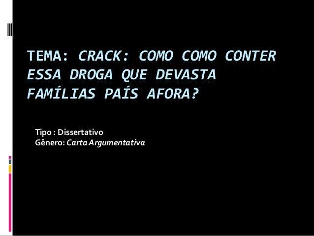 TEMA: CRACK: COMO COMO CONTERESSA DROGA QUE DEVASTAFAMÍLIAS PAÍS AFORA?Tipo : DissertativoGênero: Carta Argumentativa