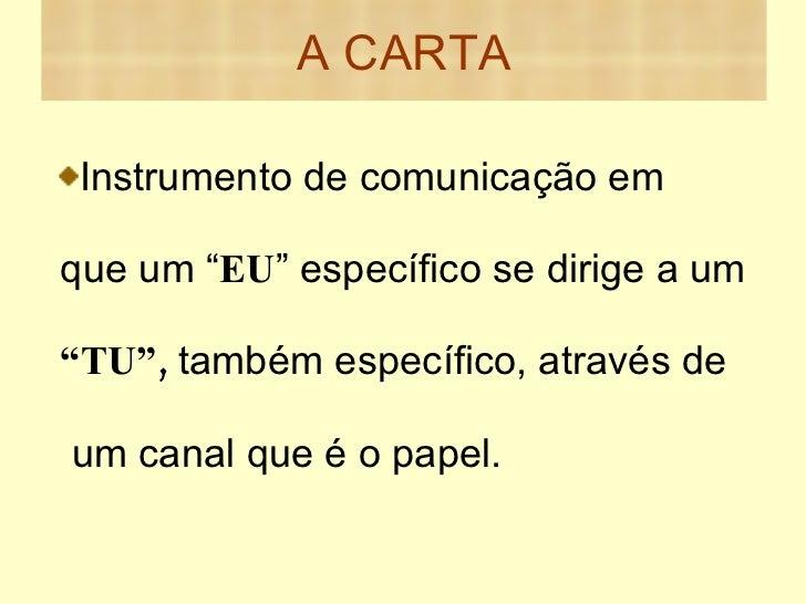 """A CARTA <ul><li>Instrumento de comunicação em </li></ul><ul><li>que um """" EU """" específico se dirige a um </li></ul><ul><li>..."""