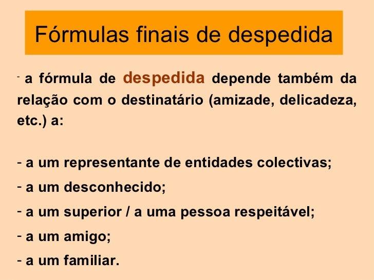 Fórmulas finais de despedida <ul><li>a fórmula de  despedida   depende também da relação com o destinatário (amizade, deli...