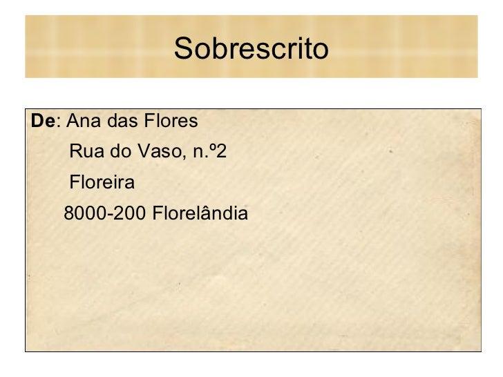Sobrescrito De : Ana das Flores Rua do Vaso, n.º2 Floreira 8000-200 Florelândia