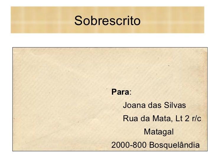 Sobrescrito Para : Joana das Silvas Rua da Mata, Lt 2 r/c Matagal 2000-800 Bosquelândia