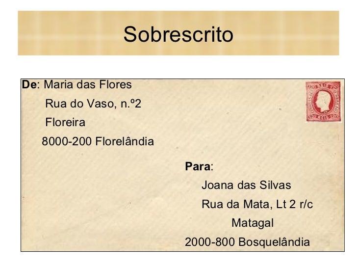 Sobrescrito Para : Joana das Silvas Rua da Mata, Lt 2 r/c Matagal 2000-800 Bosquelândia De : Maria das Flores Rua do Vaso,...