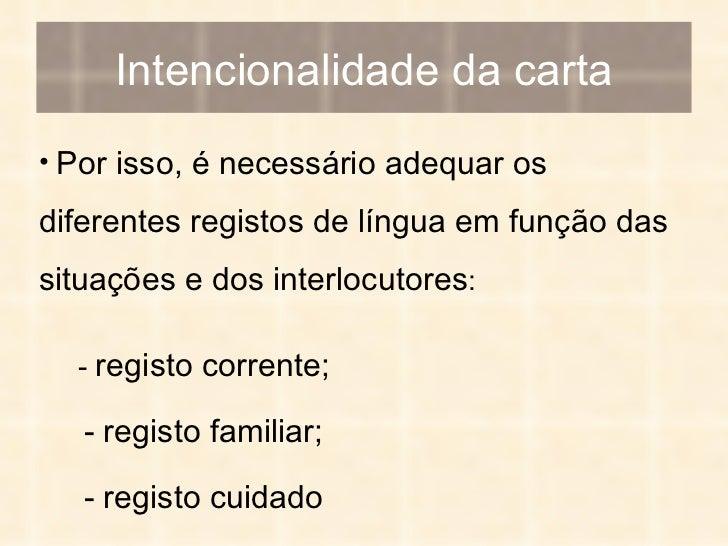 Intencionalidade da carta <ul><li>Por isso, é necessário adequar os diferentes registos de língua em função das situações ...