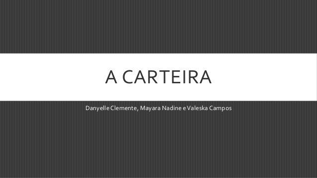 A CARTEIRA Danyelle Clemente, Mayara Nadine e Valeska Campos