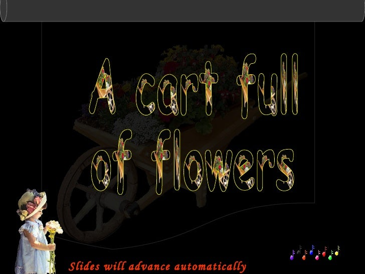 Slides will advance automatically A cart full of flowers