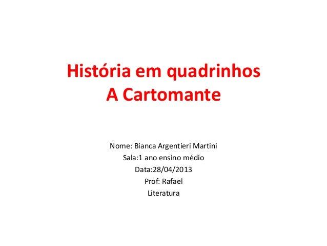 História em quadrinhos A Cartomante Nome: Bianca Argentieri Martini Sala:1 ano ensino médio Data:28/04/2013 Prof: Rafael L...