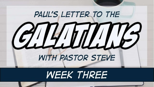 GALATIANS 3 You foolish Galatians…