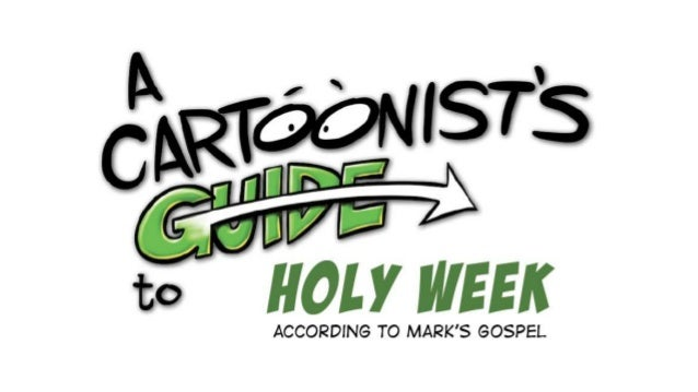 A Cartoonist's Guide to Holy Week from the Gospel of Mark