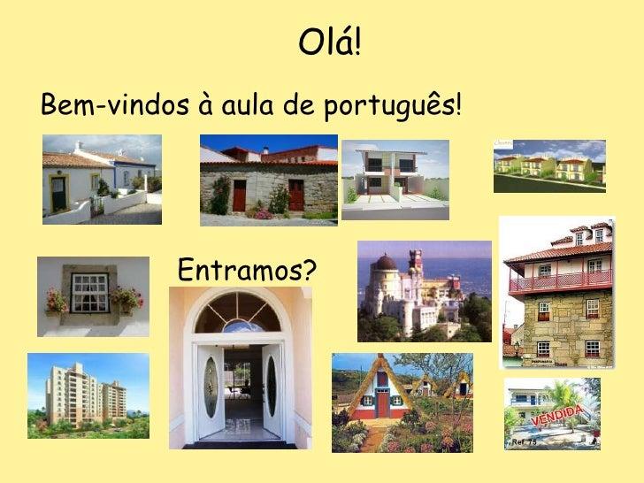Olá!<br />Bem-vindos à aula de português!<br />Entramos?<br />