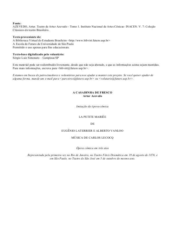 Fonte: AZEVEDO, Artur. Teatro de Artur Azevedo - Tomo 1. Instituto Nacional de Artes Cênicas- INACEN. V. 7: Coleção Clássi...