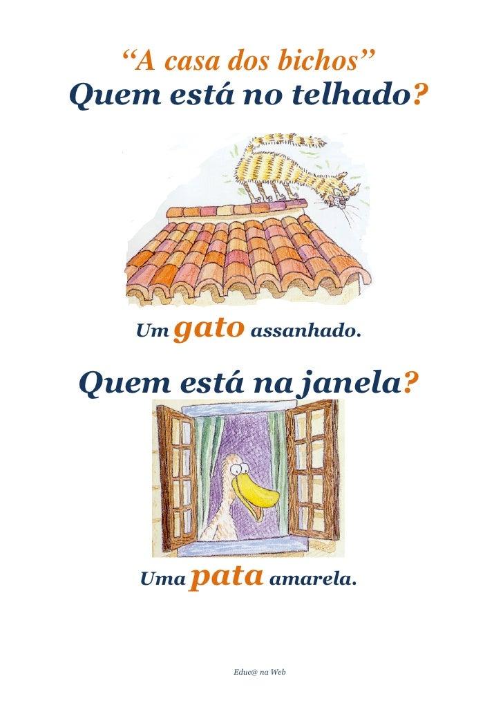 """""""A casa dos bichos""""Quem está no telhado?   Um   gato assanhado.Quem está na janela?    Uma   pata amarela.             Edu..."""