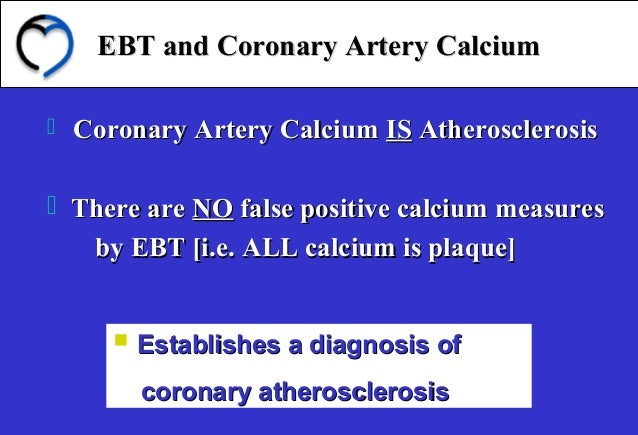 EBT and Coronary Artery CalciumEBT and Coronary Artery Calcium  Coronary Artery CalciumCoronary Artery Calcium ISIS Ather...