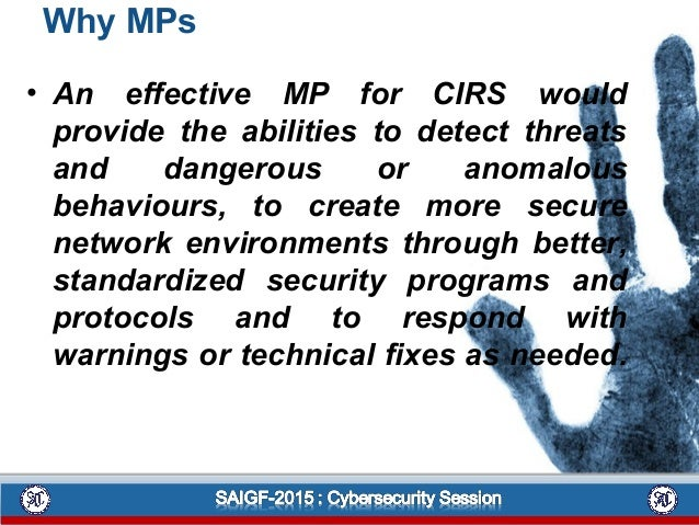 Why MPs • An effective MP for CIRS would provide the abilities to detect threats and dangerous or anomalous behaviours, to...