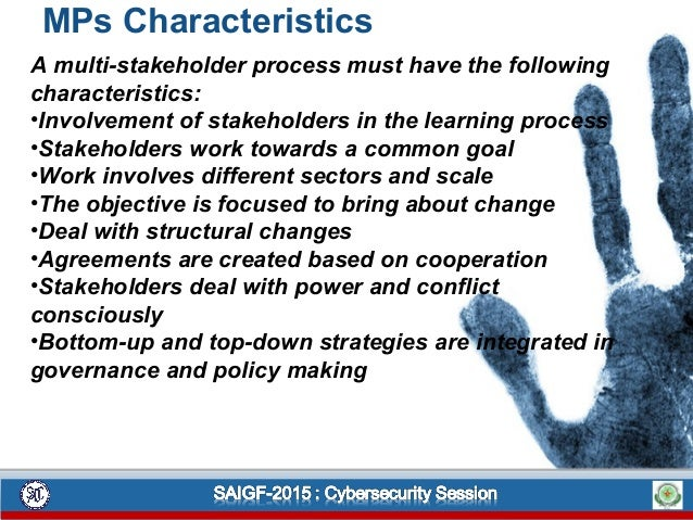 MPs Characteristics A multi-stakeholder process must have the following characteristics: •Involvement of stakeholders in t...